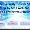 Cybersecurity for Small Business: A Step-by-Step webinar on how to protect your business.